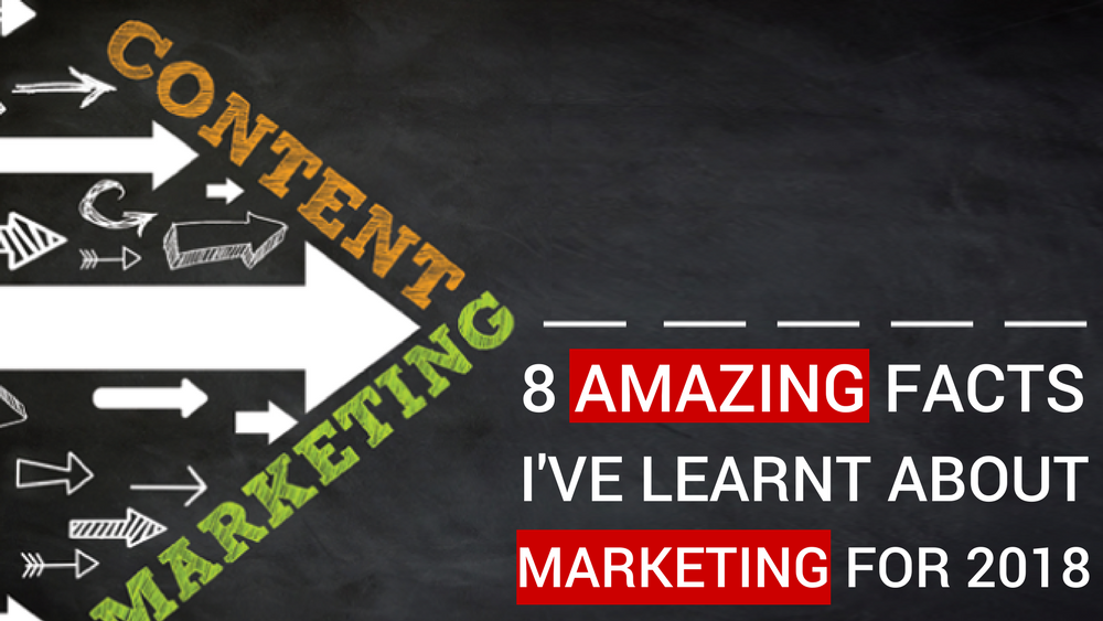 8 Amazing Facts I've Learnt About Marketing For 2018