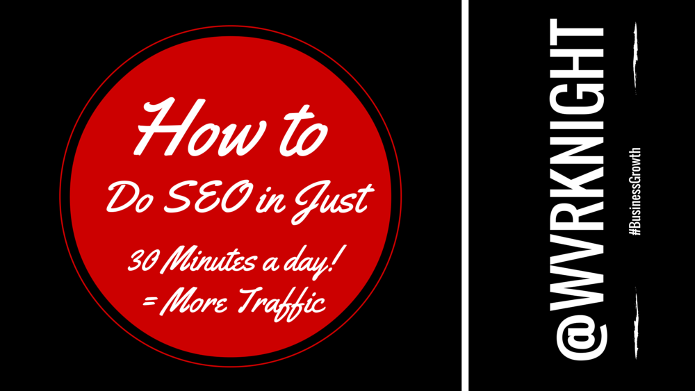 How to Do SEO in Just 30 Minutes a Day = More Traffic