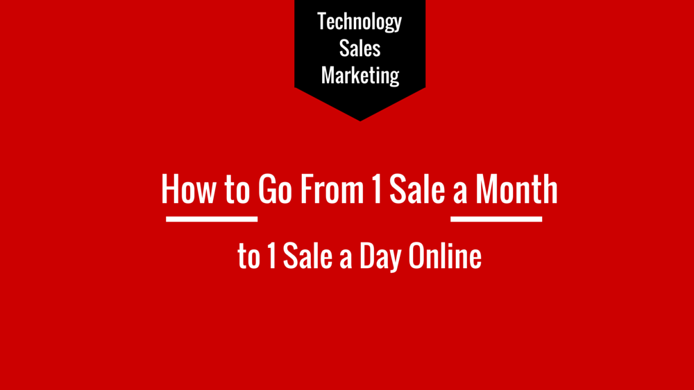 How to Go From 1 Sale a Month to 1 Sale a Day Online
