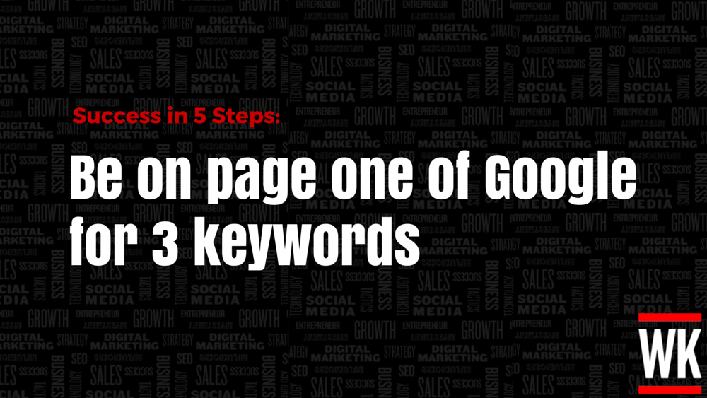 Success in 5 Steps: Be on Page 1 of Google for 3 Keywords