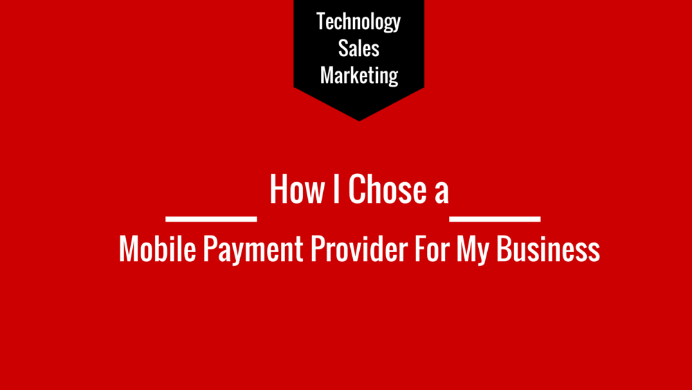How I chose a Mobile Payment Provider for my business