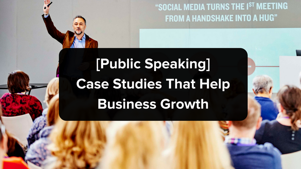 public-speaking-case-studies-that-help-business-growth