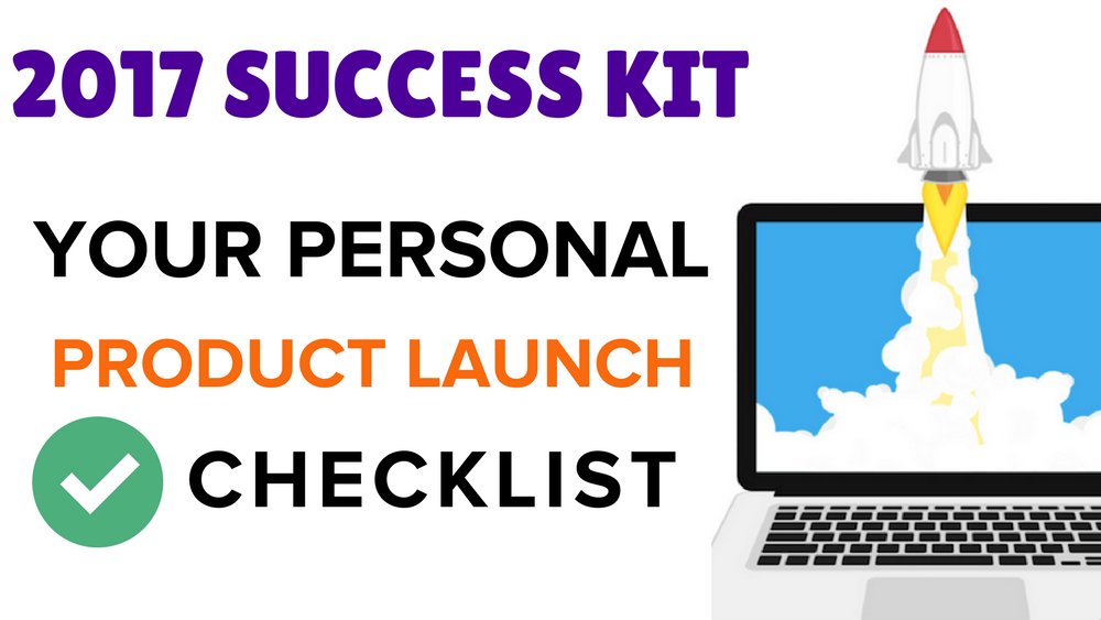 2017 SUCCESS KIT Your Personal Product Launch Checklist