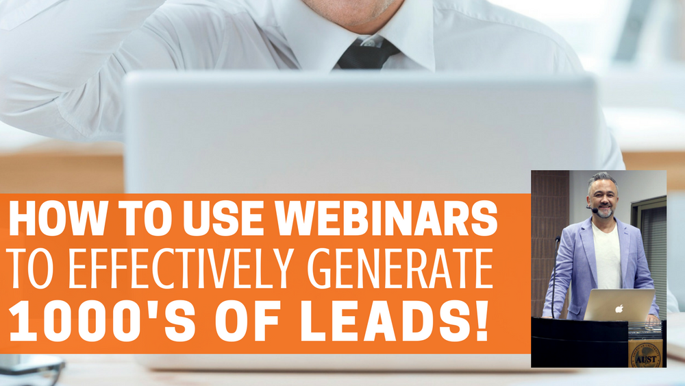 How To Use Webinars Effectively To Generate 1,000s Of Leads