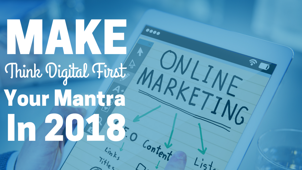 Make Think Digital First Your Mantra in 2018
