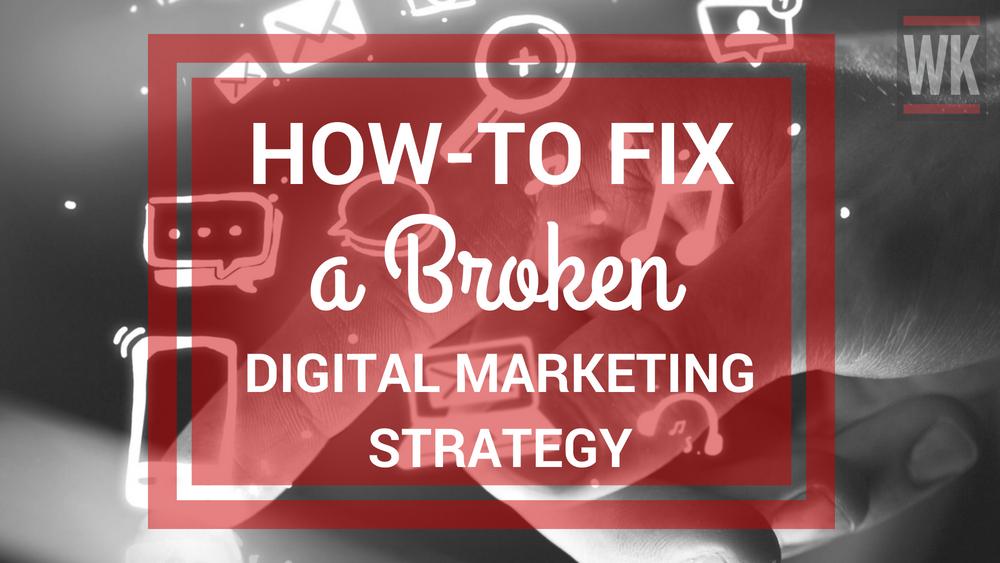 How To Fix A Broken Digital Marketing Strategy