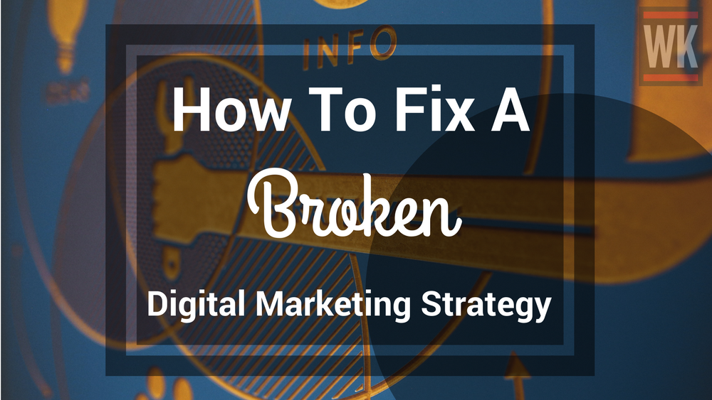 How To Fix A Broken Digital Marketing Strategy