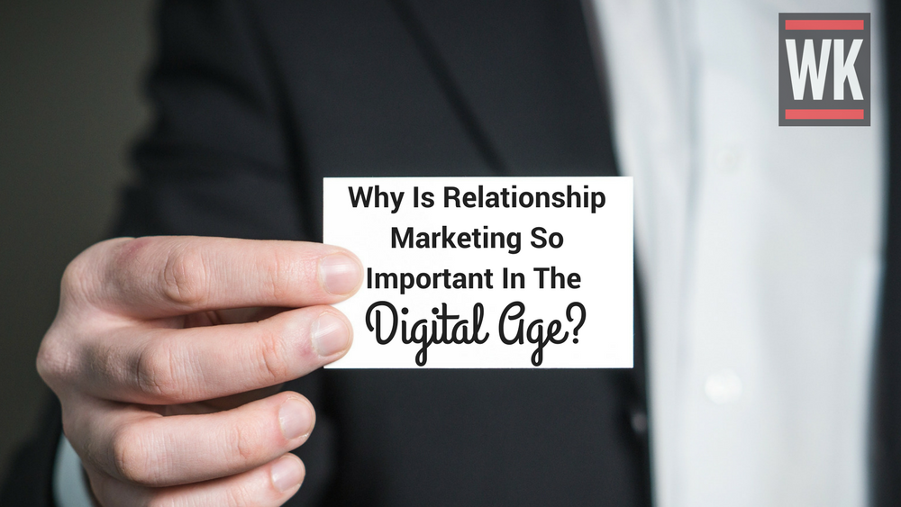 Why Is Relationship Marketing So Important In The Digital Age