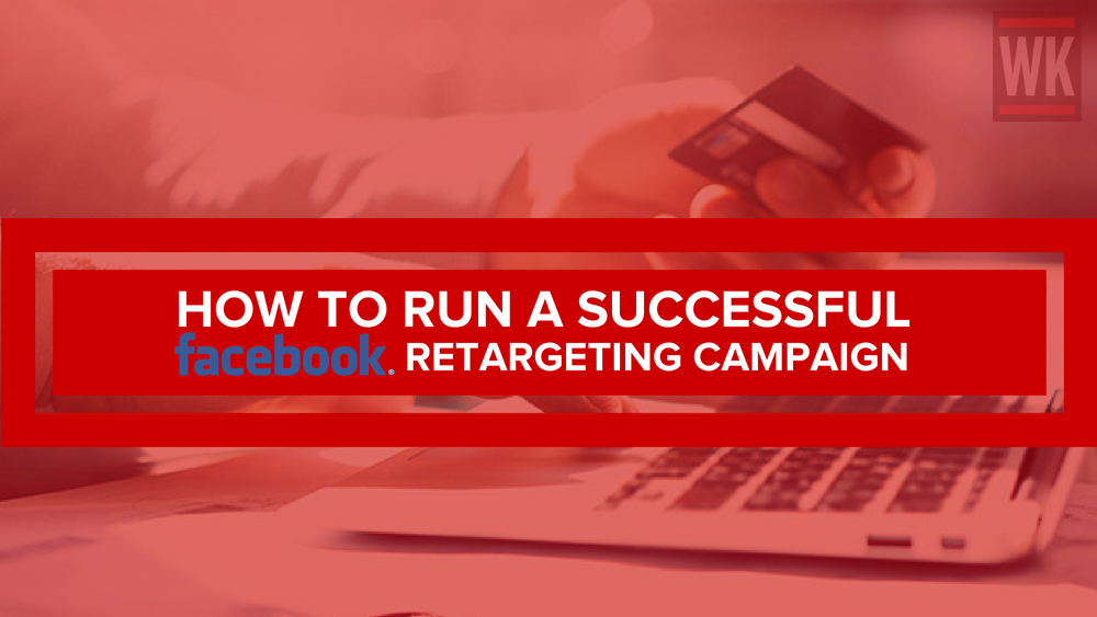 How to Run a Successful Facebook Retargeting Campaign (3)