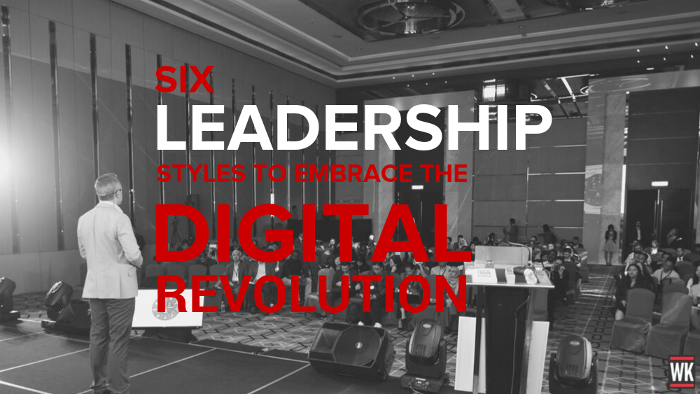 6 Leadership Styles for Embracing the Digital Revolution