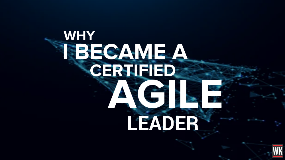 Why I Became a Certified Agile Leader